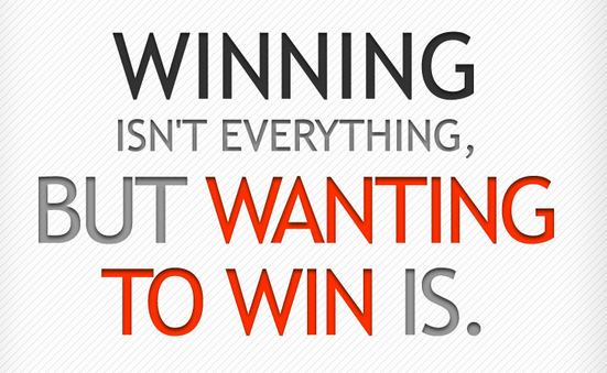 Winning isn't everything but wanting to win is
